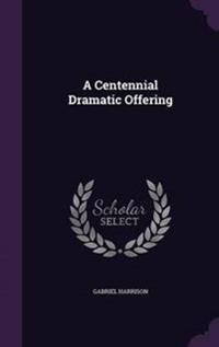 A Centennial Dramatic Offering