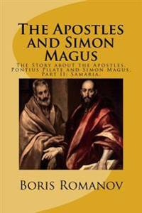 The Apostles and Simon Magus: The Story about the Apostles, Pontius Pilate and Simon Magus. Part II: Samaria.