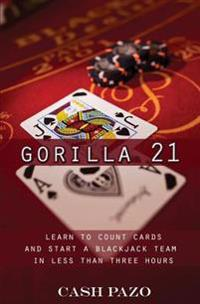Gorilla 21: Learn to Count Cards and Start a Blackjack Team in Less Than Three Hours