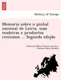 Memoria Sobre O Pinhal Nacional de Leiria, Suas Madeiras E Productos Rezinosos ... Segunda Edic A O.