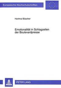 Emotionalitaet in Schlagzeilen Der Boulevardpresse: Theoretische Und Empirische Studien Zum Emotionalen Wirkungspotential Von Schlagzeilen Der Bild-Ze