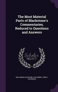 The Most Material Parts of Blackstone's Commentaries, Reduced to Questions and Answers