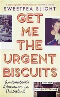Get me the urgent biscuits - an assistants adventures in theatreland
