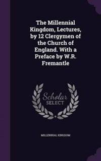The Millennial Kingdom, Lectures, by 12 Clergymen of the Church of England. with a Preface by W.R. Fremantle
