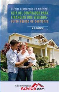 Guia del Comprador Para Financiar Una Vivienda: Curso Rapido de Confianza