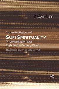 Contextualization of Sufi Spirituality in Seventeenth- and Eighteenth- Century China