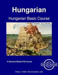 Hungarian Basic Course - Student Text Volume 1