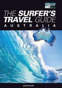 The Surfer's Travel Guide Australia: In Depth Descriptions for Every Major Surf Break in Australia - 8th Edition