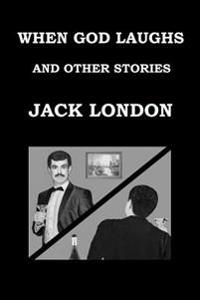 When God Laughs and Other Stories Jack London