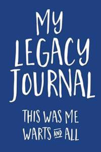 My Legacy Journal (Blue): This Was Me, Warts & All!
