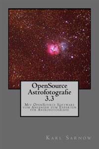 Opensource Astrofotografie 3.3: Mit Opensource Software Vom Anfanger Zum Experten Fur Astrofotografie