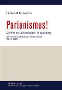Parianismus!: Der Fall Der «kriegskinder» in Vorarlberg - Zwischen Feindschaft Und Partnerschaft (1946-1995)