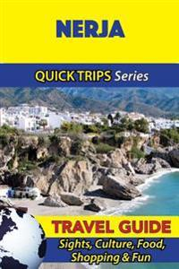 Nerja Travel Guide (Quick Trips Series): Sights, Culture, Food, Shopping & Fun