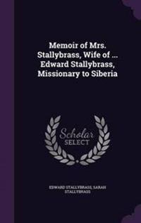 Memoir of Mrs. Stallybrass, Wife of ... Edward Stallybrass, Missionary to Siberia