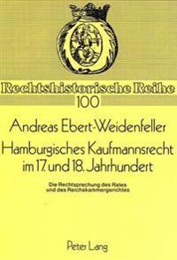 Hamburgisches Kaufmannsrecht Im 17. Und 18. Jahrhundert: Die Rechtsprechung Des Rates Und Des Reichskammergerichtes