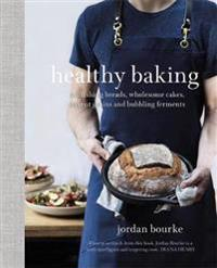 Healthy baking - nourishing breads, wholesome cakes, ancient grains and bub
