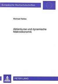 Aktienkurse Und Dynamische Makrooekonomik: Aktienkursentwicklungen in Makrooekonomischen Modellen Geschlossener Sowie Offener Volkswirtschaften: . Ein