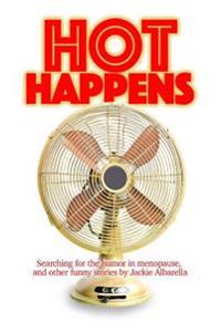 Hot Happens: Searching for the Humor in Menopause, and Other Funny Stories