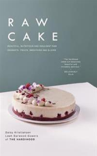 Raw Cake: Beautiful, Nutritious and Indulgent Raw Desserts, Treats, Smoothies and Elixirs