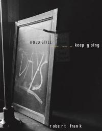 Robert Frank: Hold Still, Keep Going