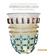 Zerbrechlicher Luxus: Koln - Ein Zentrum Antiker Glaskunst