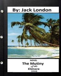 The Mutiny of the Elsinore (1914) Novel by: Jack London (World's Classics)