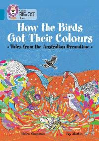 How the Animals Got Their Colours: Tales from the Australian Dreamland