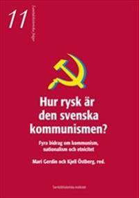 Hur rysk är den svenska kommunismen?  -  Fyra bidrag om kommunism, nationalism och etnicitet