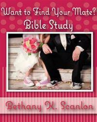 Want to Find Your Mate?: Bible Study