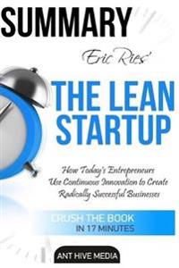 Eric Ries' the Lean Startup: How Today's Entrepreneurs Use Continuous Innovation to Create Radically Successful Businesses Summary