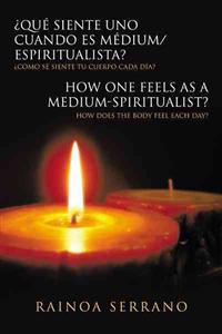 ¿Qué siente uno cuando es Médium/Espiritualista? / How one feels as a Medium-Spiritualist?