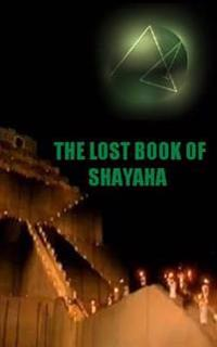 The Lost Book of Shayaha: Seer of Marduk: Mesopotamian Prophecies of a New Babylon Rising: Secrets of King Nebuchadnezzar II