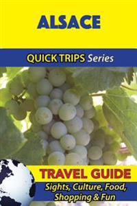 Alsace Travel Guide (Quick Trips Series): Sights, Culture, Food, Shopping & Fun
