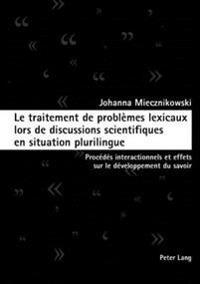 Le Traitement de Problèmes Lexicaux Lors de Discussions Scientifiques En Situation Plurilingue: Procédés Interactionnels Et Effets Sur Le Développemen