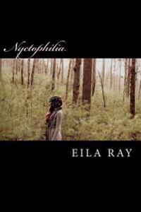 Nyctophilia: Poems and Fairy Tales from the Diary of Eila Ray