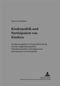 Kinderpolitik Und Partizipation Von Kindern: Im Spannungsfeld Von Vergesellschaftung Und Der Moeglichkeit Groeßerer Selbstbestimmtheit, Muendigkeit Un