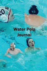 Water Polo Journal/Logbook/Diary: Professional Grade Water Polo Team Log Books Let You Record Your Work/Activities