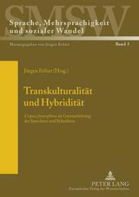 """Transkulturalitaet Und Hybriditaet: """"L'espace Francophone"""" ALS Grenzerfahrung Des Sprechens Und Schreibens"""