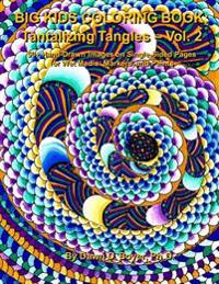 Big Kids Coloring Book: Tantalizing Tangles - Volume Two: 50+ More Hand-Drawn Tantalizing Doodles Tangles & Enhanced Images on Single-Sided Pa