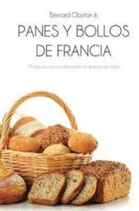 Panes y Bollos de Francia: 75 Formulas Profesionales Al Alcance de Todos