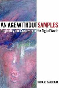 An Age Without Samples: Originality and Creativity in the Digital World