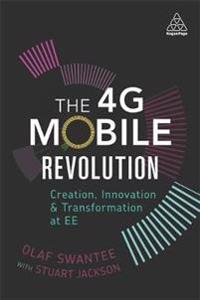The 4g Mobile Revolution: Creation, Innovation and Transformation at Ee