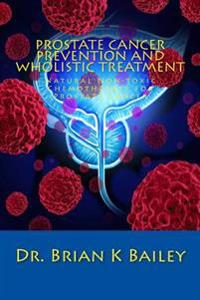 Prostate Cancer Prevention and Wholistic Treatment: Natural Non-Toxic Chemotherapy for Prostatecancer