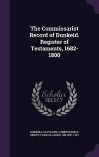 The Commissariot Record of Dunkeld. Register of Testaments, 1682-1800