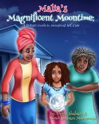 Malia's Magnificent Moontime: A Holistic Guide to Menstrual Self-Care