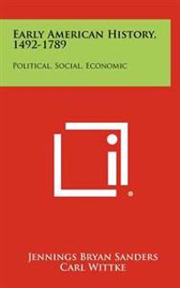 Early American History, 1492-1789: Political, Social, Economic