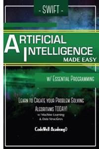 Swift Programming Artificial Intelligence: Made Easy, W/ Essential Programming Learn to Create Your * Problem Solving * Algorithms! Today! W/ Machine