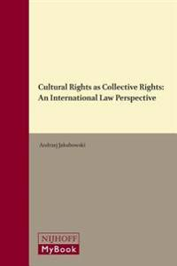 Cultural Rights as Collective Rights: An International Law Perspective