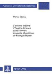 L'Univers Théâtral d'Eugène Ionesco Dans l'Univers Essayiste Et Politique de François Bondy