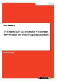 Wie Beeinflusst Das Deutsche Wahlsystem Das Verhalten Der Bundestagsabgeordneten?